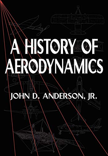 9780521669559: A History of Aerodynamics: And Its Impact on Flying Machines (Cambridge Aerospace Series)