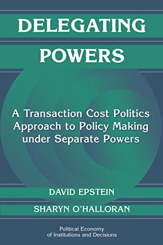 9780521669603: Delegating Powers: A Transaction Cost Politics Approach to Policy Making under Separate Powers