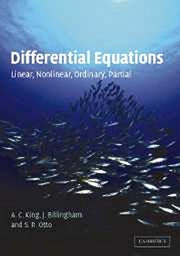 Differential Equations: Linear, Nonlinear, Ordinary, Partial: A.C. King, J. Billingham & S.R. Otto