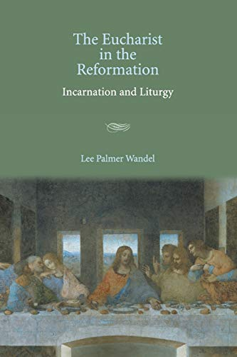 The Eucharist in the Reformation: Lee Palmer Wandel
