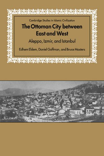 9780521673549: The Ottoman City between East and West: Aleppo, Izmir, and Istanbul (Cambridge Studies in Islamic Civilization)