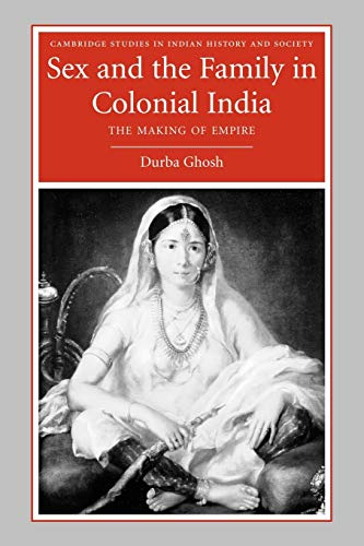 Sex and the Family in Colonial India: Ghosh, Durba