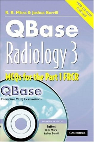 QBase Radiology: Volume 3, MCQs in Physics and Ionizing Radiation for the FRCR: MCQs in Physics and...