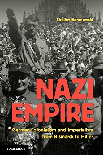 9780521674089: Nazi Empire: German Colonialism and Imperialism from Bismarck to Hitler