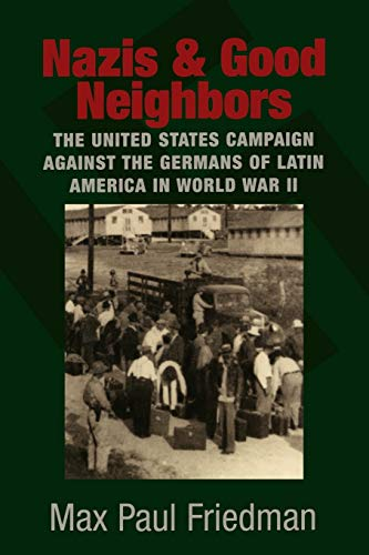 9780521675352: Nazis and Good Neighbors: The United States Campaign against the Germans of Latin America in World War II