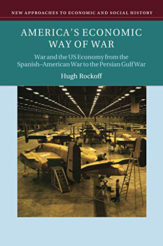 9780521676731: America's Economic Way of War: War and the US Economy from the Spanish-American War to the Persian Gulf War (New Approaches to Economic and Social History)