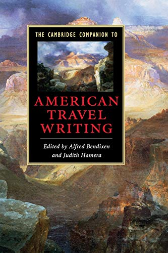 The Cambridge Companion to American Travel Writing (Cambridge Companions to Literature)
