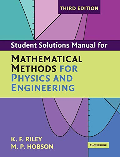 Student Solution Manual for Mathematical Methods for: K. F. Riley,