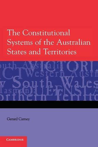 The Constitutional Systems of the Australian States and Territories (Paperback): Gerard Carney