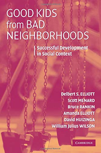 Good Kids from Bad Neighborhoods: Successful Development: Delbert S. Elliott;