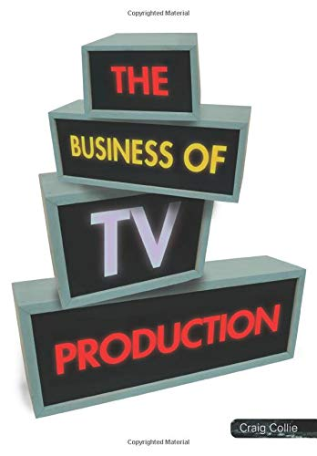 The Business of TV Production (Paperback): Craig Collie
