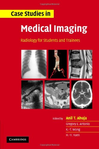 Case Studies in Medical Imaging: Radiology for: Editor-A. T. Ahuja;