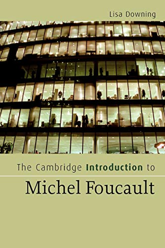The Cambridge Introduction to Michel Foucault (Cambridge: Downing, Lisa