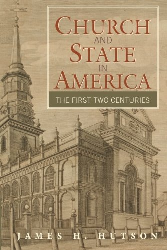 Church and state in America : the first two centuries.: Hutson, James H.
