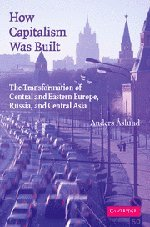 9780521683821: How Capitalism Was Built: The Transformation of Central and Eastern Europe, Russia, and Central Asia