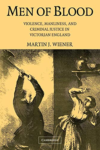 9780521684163: Men of Blood: Violence, Manliness, and Criminal Justice in Victorian England