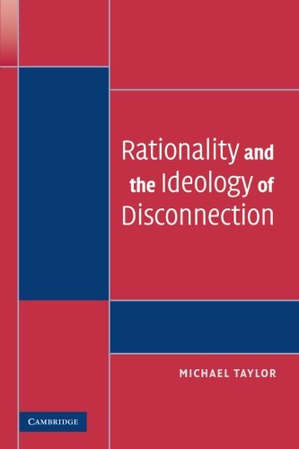 Rationality and the Ideology of Disconnection (Paperback): Michael Taylor