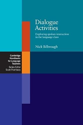 Dialogue Activities: Exploring Spoken Interaction in the: Nick Bilbrough