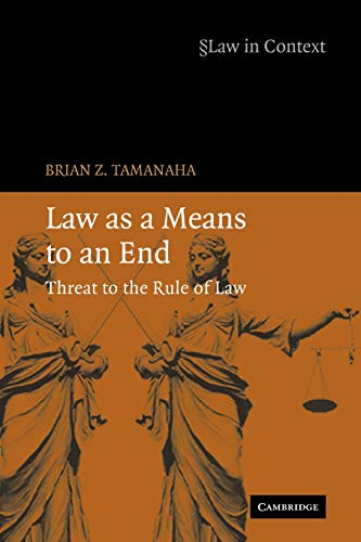 9780521689670: Law as a Means to an End Paperback: Threat to the Rule of Law (Law in Context)