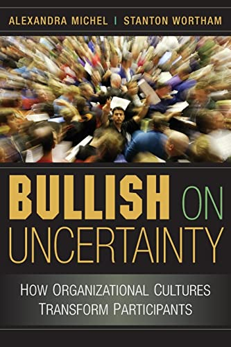 9780521690195: Bullish on Uncertainty: How Organizational Cultures Transform Participants