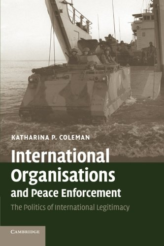 9780521690348: International Organisations and Peace Enforcement: The Politics Of International Legitimacy