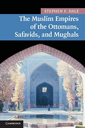 9780521691420: The Muslim Empires of the Ottomans, Safavids, and Mughals (New Approaches to Asian History)
