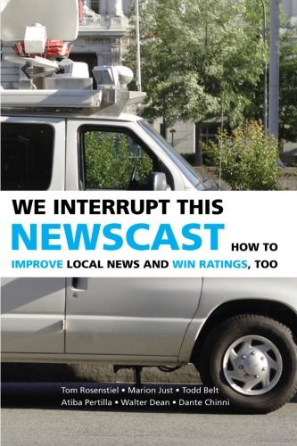 9780521691543: We Interrupt This Newscast: How to Improve Local News and Win Ratings, Too