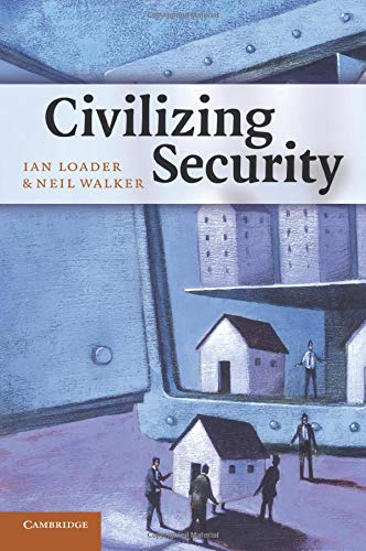 Civilizing Security: Ian Loader and Neil Walker