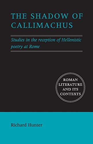 9780521691796: The Shadow of Callimachus: Studies in the Reception of Hellenistic Poetry at Rome (Roman Literature and its Contexts)