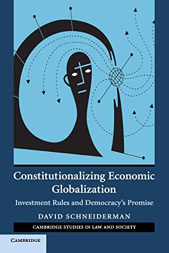 9780521692038: Constitutionalizing Economic Globalization: Investment Rules and Democracy's Promise (Cambridge Studies in Law and Society)