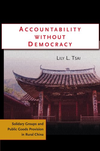 Accountability Without Democracy: Solidary Groups and Public Goods Provision in Rural China, by ...