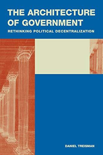 9780521693820: The Architecture of Government: Rethinking Political Decentralization (Cambridge Studies in Comparative Politics)