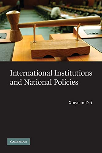 International Institutions and National Policies (Paperback): Xinyuan Dai