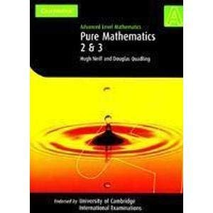 Advanced Level Mathematics: Pure Mathematics 2 & 3: Douglas Quadling,Hugh Neill