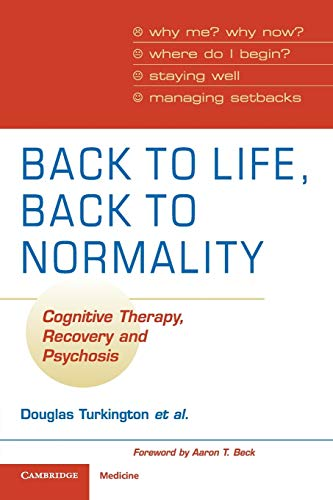9780521699563: Back to Life, Back to Normality: Cognitive Therapy, Recovery and Psychosis (Cambridge Clinical Guides)