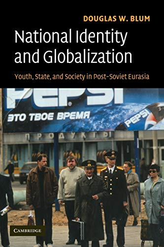 9780521699631: National Identity and Globalization: Youth, State, and Society in Post-Soviet Eurasia