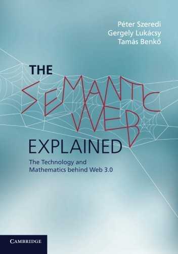 9780521700368: The Semantic Web Explained: The Technology and Mathematics behind Web 3.0