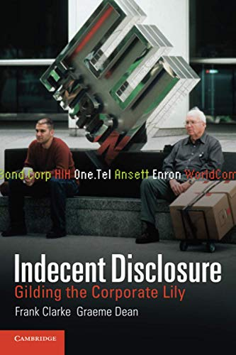 Indecent Disclosure: Gilding the Corporate Lily (052170183X) by Frank Clarke; Graeme Dean