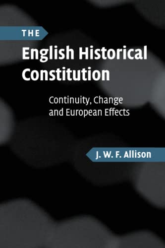 The English Historical Constitution: Continuity, Change and European Effects.: Allison, J. W. F.