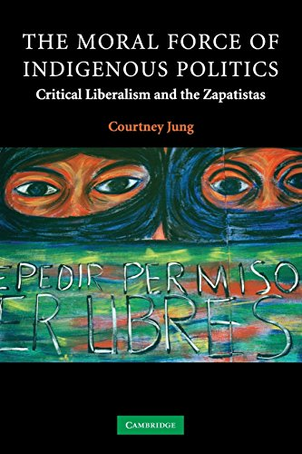 9780521703475: The Moral Force of Indigenous Politics: Critical Liberalism and the Zapatistas (Contemporary Political Theory)