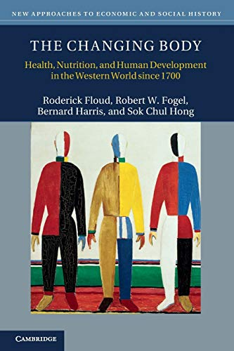 9780521705615: The Changing Body: Health, Nutrition, and Human Development in the Western World since 1700 (New Approaches to Economic and Social History)