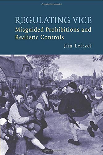 9780521706605: Regulating Vice: Misguided Prohibitions and Realistic Controls