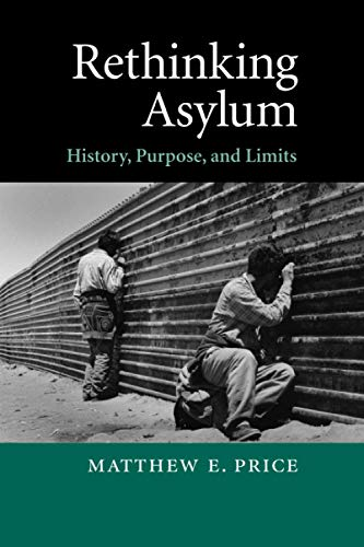 9780521707473: Rethinking Asylum: History, Purpose, and Limits