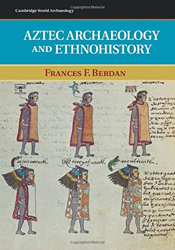 Aztec Archaeology and Ethnohistory (Cambridge World Archaeology): Frances F. Berdan