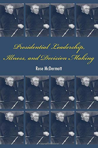 9780521709248: Presidential Leadership, Illness, and Decision Making