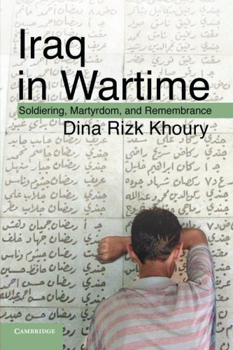 Iraq in Wartime: Soldiering, Martyrdom, and Remembrance: Khoury, Dina Rizk