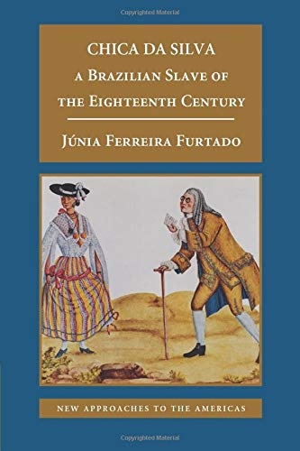 9780521711555: Chica da Silva: A Brazilian Slave of the Eighteenth Century (New Approaches to the Americas)