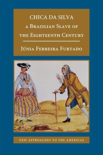 Chica da Silva: A Brazilian Slave of the Eighteenth Century (New Approaches to the Americas): J?nia...