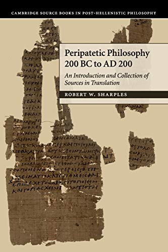 Peripatetic Philosophy, 200 BC to AD 200: An Introduction and Collection of Sources in Translation ...