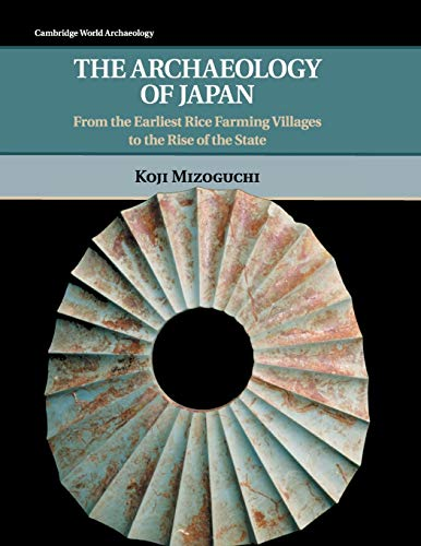 9780521711883: The Archaeology of Japan: From the Earliest Rice Farming Villages to the Rise of the State